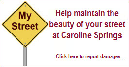 Help maintain the beauty of your street at Caroline Springs. Click here to report damages...